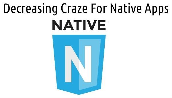 Decreasing Craze for Native Mobile Application Development